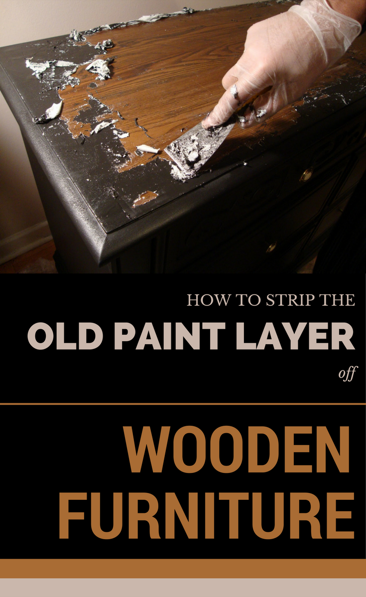 How To Strip The Old Paint Layer Off Wooden Furniture